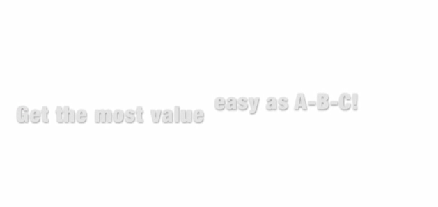 Get the Most Value…Easy as A,B,C!